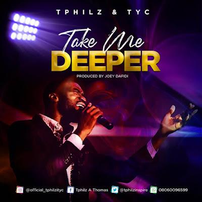 """Take Me Deeper"" Lyrics by Tphilz & TYC"