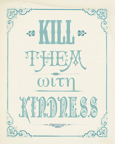 People Kill With Kindness Quotes