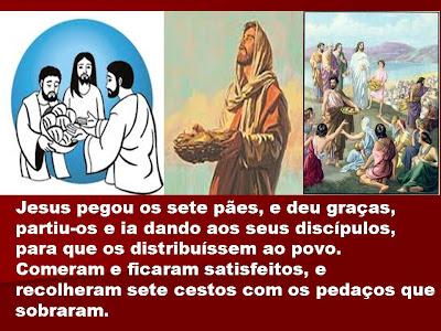Resultado de imagem para Jesus pegou os sete pães, e deu graças, partiu-os e ia dando aos seus discípulos, para que o distribuíssem