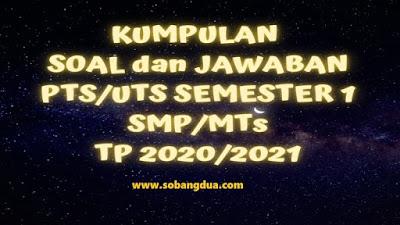Kumpulan Soal dan Jawaban PTS/UTS Semester 1 SMP/MTs Kurikulum 2013 TP 2020/2021
