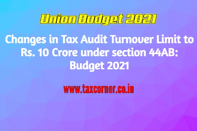 changes-in-tax-audit-turnover-limit-to-rs.-10-crore-under-section-44ab-budget-2021