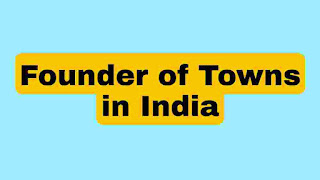 Founder of Towns in India