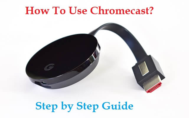 How To Use Chromecast? Step by Step Guide How to setup Chromecast?