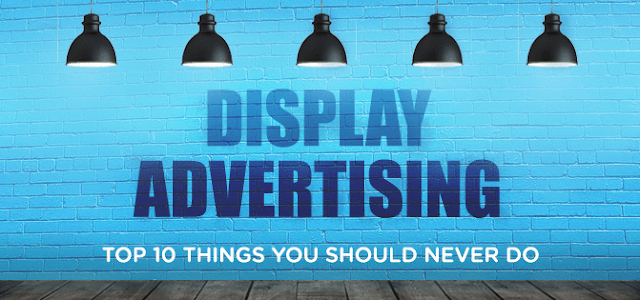 Top 10 Mistakes You Should Never Do In Display Advertising