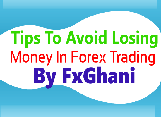 30 Tips To Avoid Losing Money In Forex Trading By FxGhani.