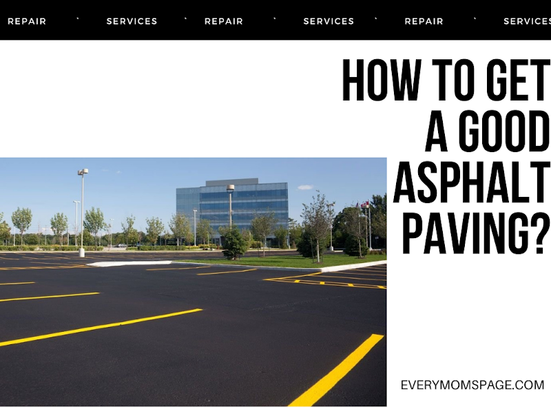 How to Get a Good Asphalt Paving?