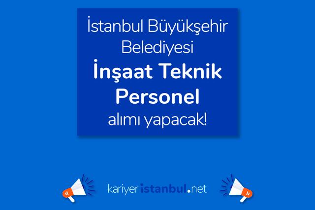 İstanbul Büyükşehir Belediyesi Spor İstanbul tesislerindeki inşaat işlerinde görevlendirilecek inşaat teknik personeli alacak. Detaylar kariyeristanbul.net'te!