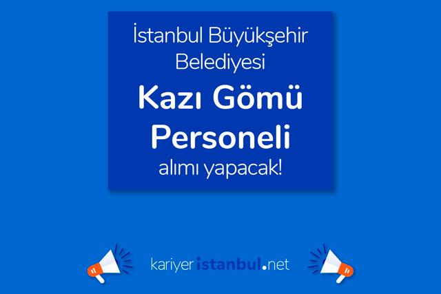 İstanbul Büyükşehir Belediyesi kariyer sayfası Kazı Gömü Personeli iş ilanına kimler başvurabilir? Detaylar kariyeristanbul.net'te!