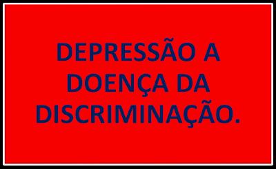A imagem diz: depressão a doença da discriminação.