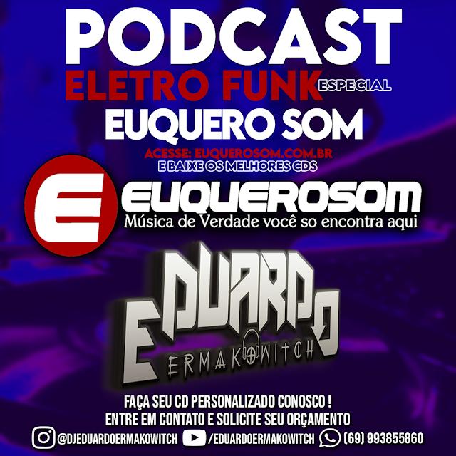 PODCAST ELETRO FUNK ESPECIAL EUQUEROSOM - DJ EDUARDO ERMAKOWITCH