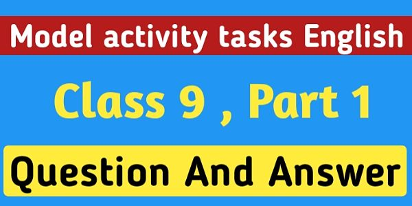 Model Activity Tasks English Class 9 Question And Answer Part 1