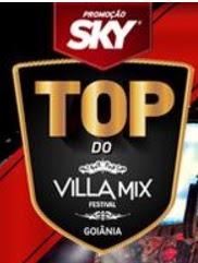 Promoção Sky 2017 O Top do Villa Mix Festival Goiânia