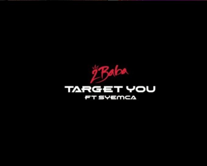 "2Baba – ""Target You"" ft. Syemca"
