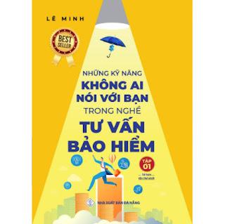 Những Kỹ Năng Không Ai Nói Với Bạn Trong Nghề Tư Vấn Bảo Hiểm - TẬP 1 ebook PDF EPUB AWZ3 PRC MOBI