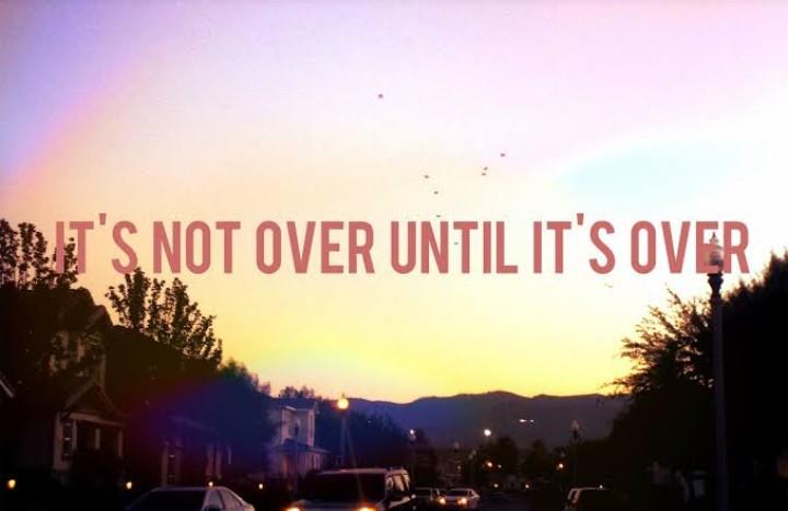 Jangan menyerah, it's not over until it's over
