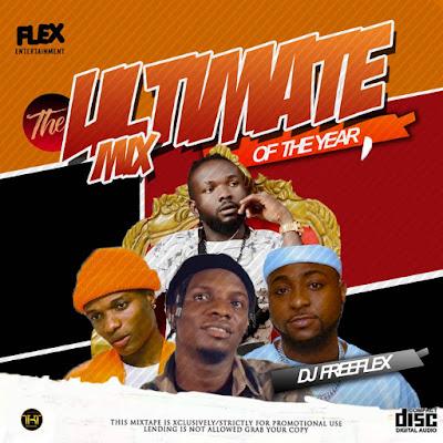 Dj Freeflex -  THE ULTIMATE MIX, Davido, Wizkid, Idahams