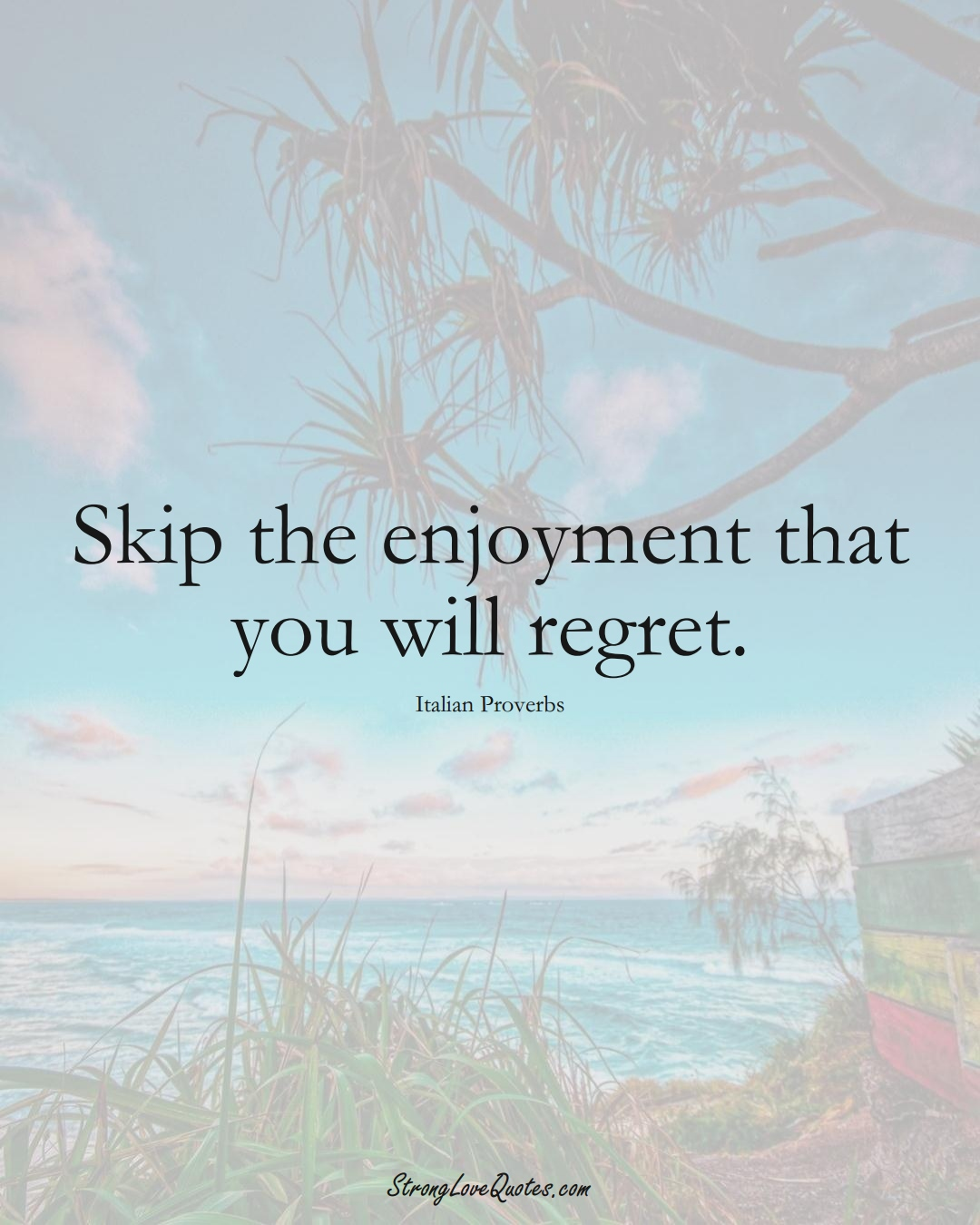 Skip the enjoyment that you will regret. (Italian Sayings);  #EuropeanSayings