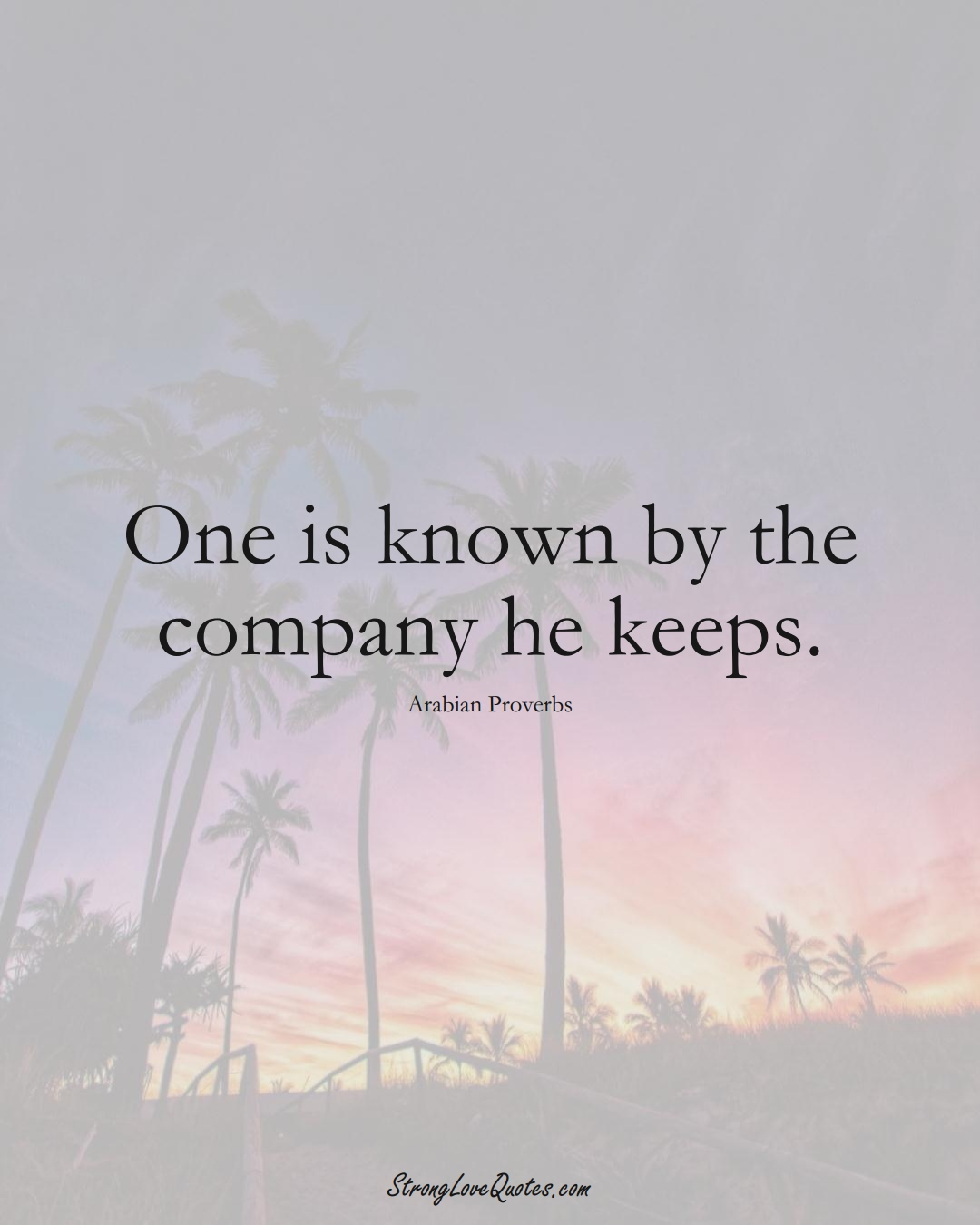 One is known by the company he keeps. (Arabian Sayings);  #aVarietyofCulturesSayings