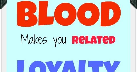 Daveswordsofwisdom.com: Blood Makes You Related, Loyalty