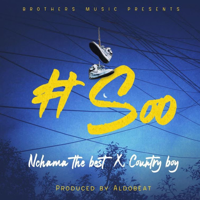 Nchama The Best Ft. Country Boy - Soo