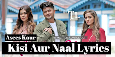 kisi-aur-naal-lyrics