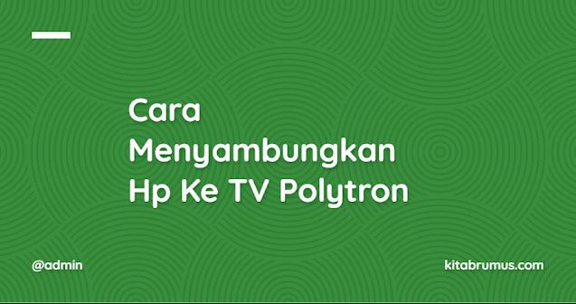 Cara Menyambungkan Hp Ke TV Polytron