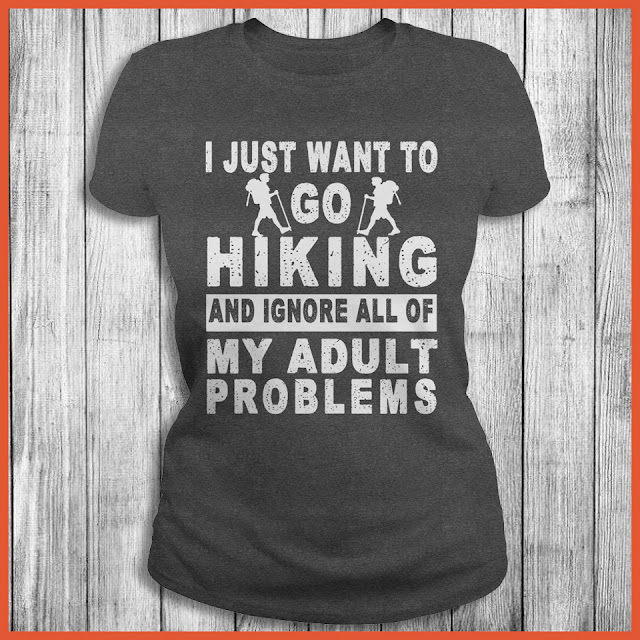 I Just Want To Go Hiking And Ignore All Of My Adult Problems T-Shirt