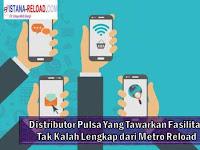 Distributor Pulsa Yang Tawarkan Fasilitas Tak Kalah Lengkap dari Metro Reload