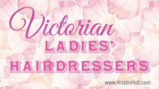 Kristin Holt | Victorian Ladies' Hairdressers
