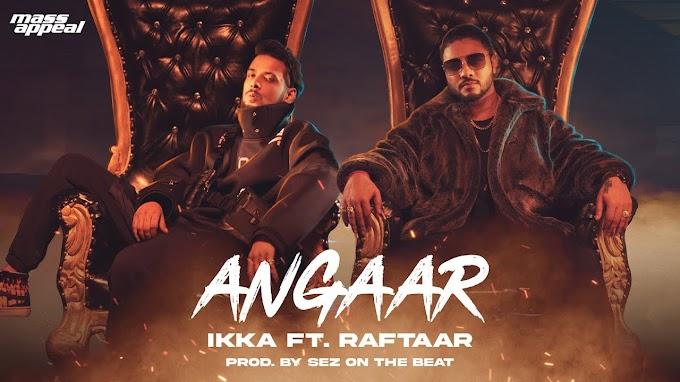 Angaar song lyrics-IKKA  Raftaar-Punjabi party song