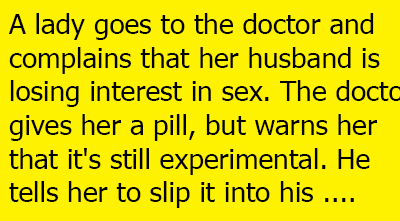 A lady goes to the doctor and complains that her husband
