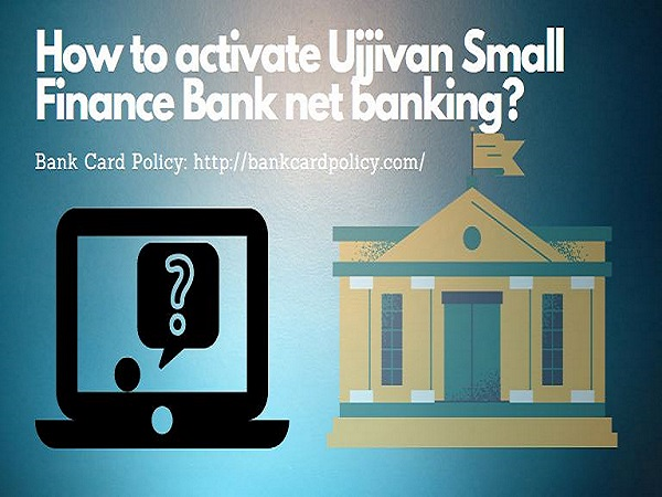 How to activate Ujjivan Small Finance Bank net banking?