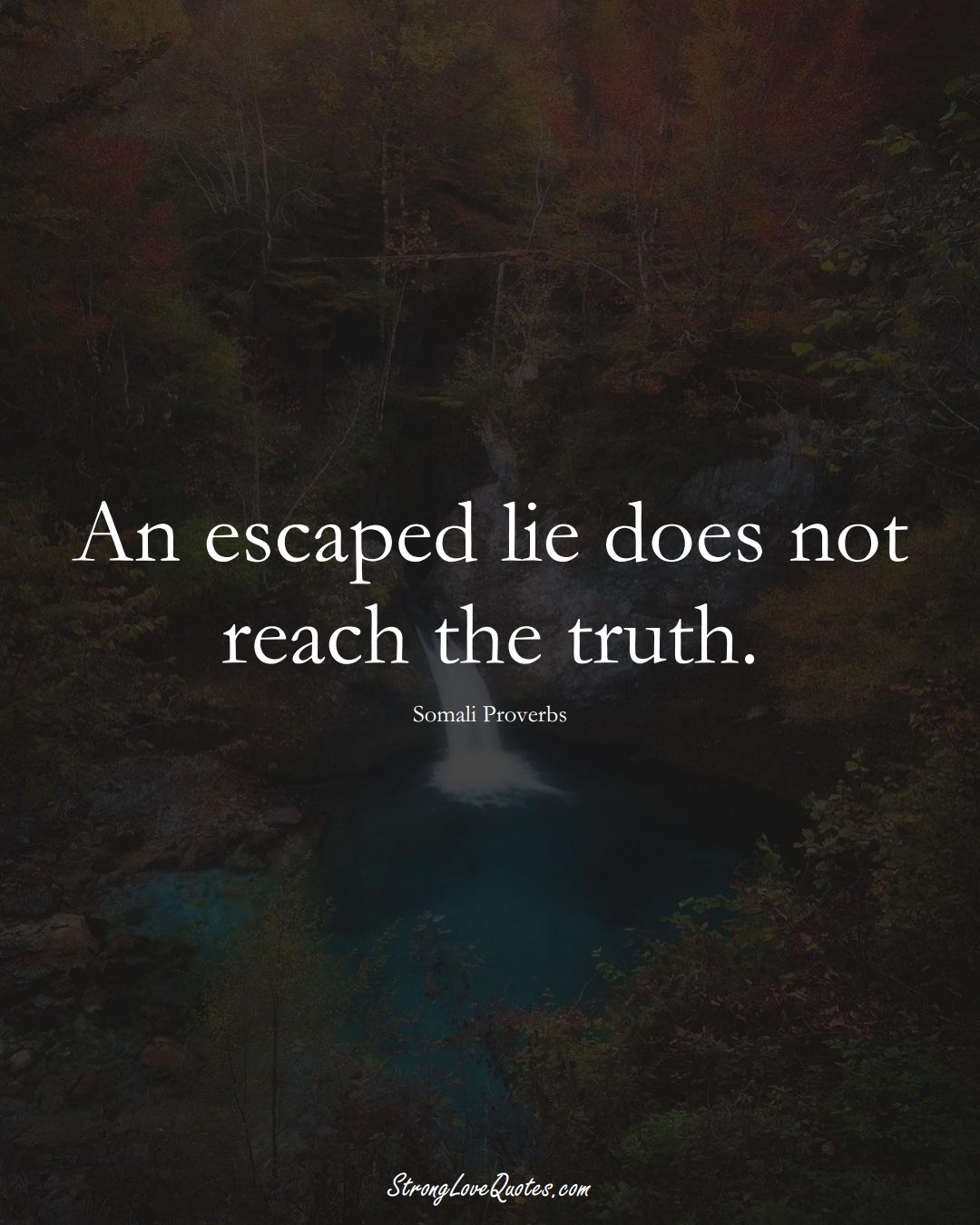 An escaped lie does not reach the truth. (Somali Sayings);  #AfricanSayings