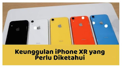 iPhone Bhinneka, Kelebihan iPhone XR Indonesia, Keunggulan iPhone XR