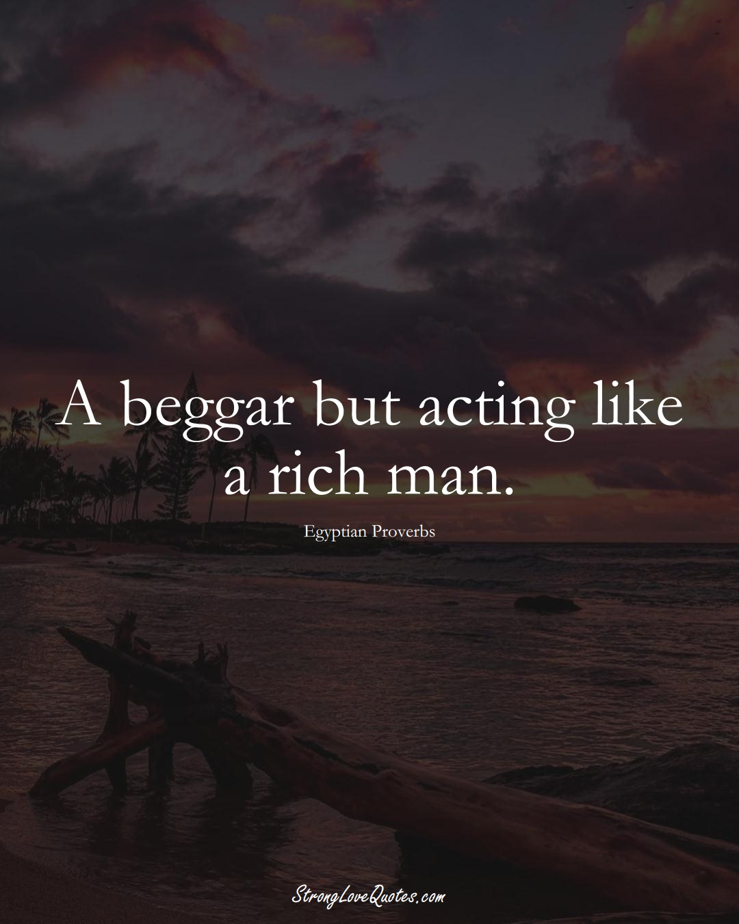 A beggar but acting like a rich man. (Egyptian Sayings);  #MiddleEasternSayings