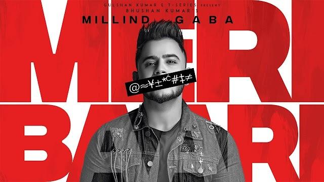 Meri Baari Lyrics- Millind Gaba - 2019 Latest Hindi Song