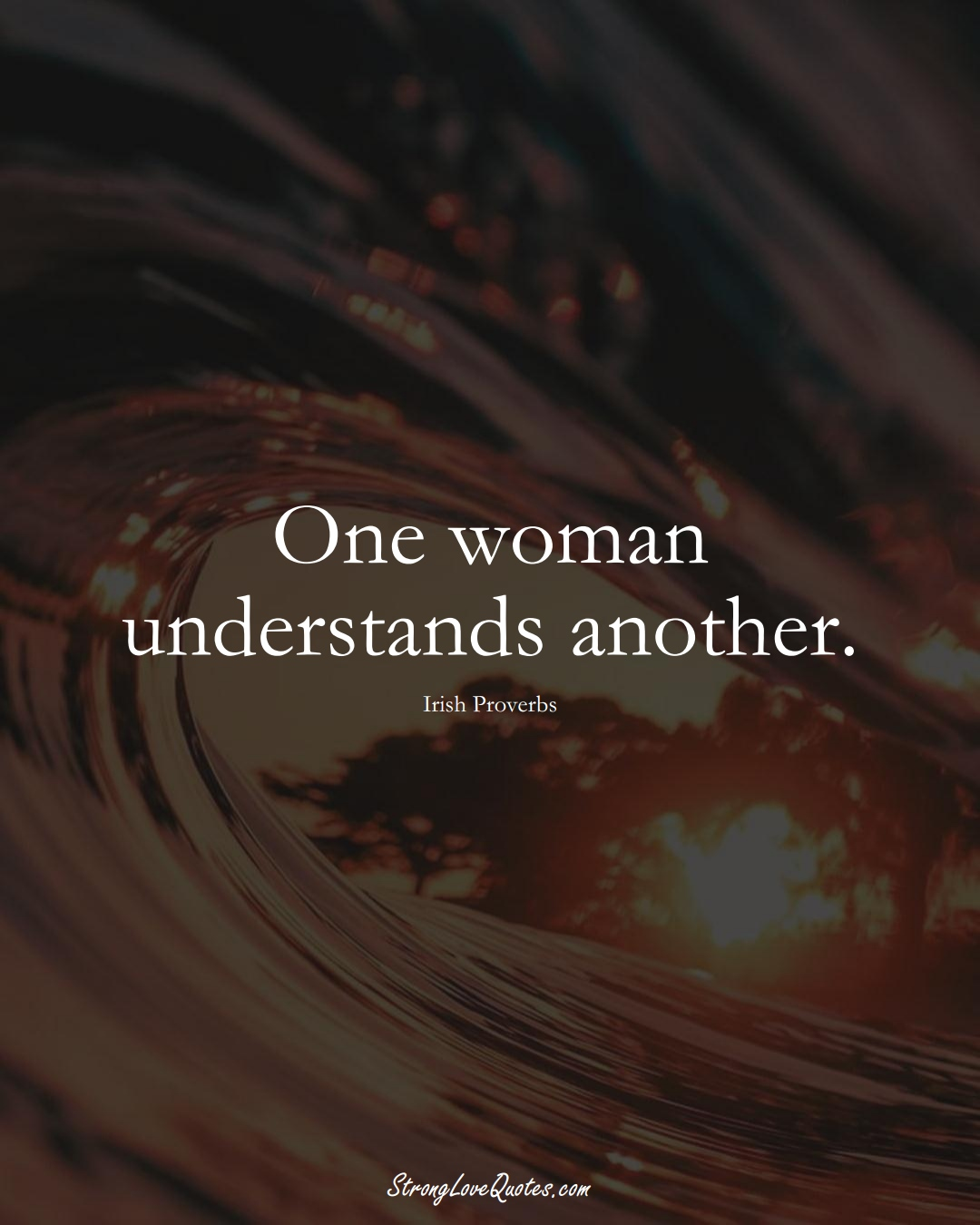 One woman understands another. (Irish Sayings);  #EuropeanSayings
