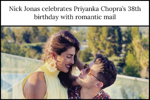 Nick Jonas celebrates Priyanka Chopra's 38th birthday with romantic mail