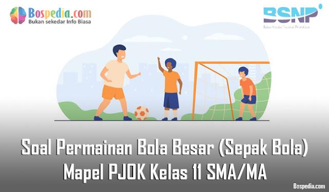 Soal Permainan Bola Besar (Sepak Bola) Mapel PJOK Kelas 11 SMA/MA