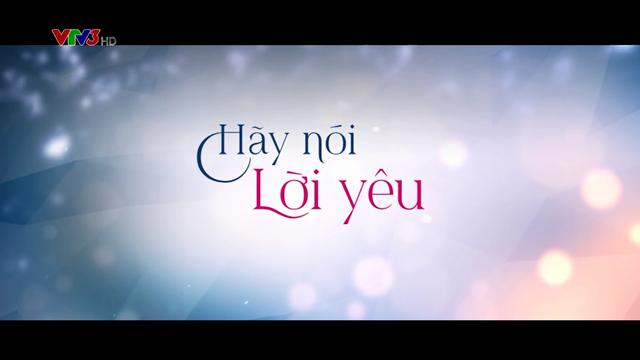Hãy Nói Lời Yêu – Trọn Bộ Tập Cuối (Phim Việt Nam VTV3)