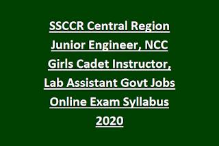 SSCCR Central Region Junior Engineer, NCC Girls Cadet Instructor, Lab Assistant Govt Jobs Online Exam Syllabus 2020
