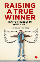 Raising a True Winner: Ignite the Best in Your Child by Tanuja Sodhi