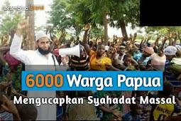 6000 Warga Papua Mengucapkan Syahadat Massal