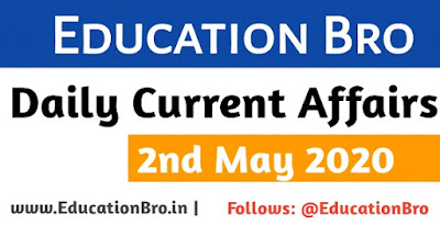 Daily Current Affairs 2nd May 2020 2020 For All Government Examinations