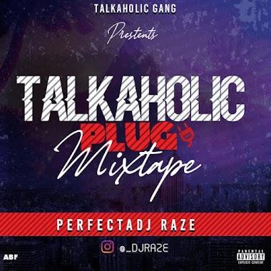[Mixtape] Dj Raze - Talkaholic Plug