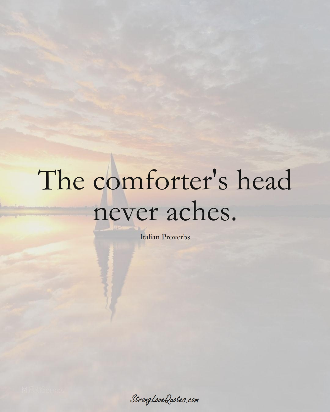 The comforter's head never aches. (Italian Sayings);  #EuropeanSayings