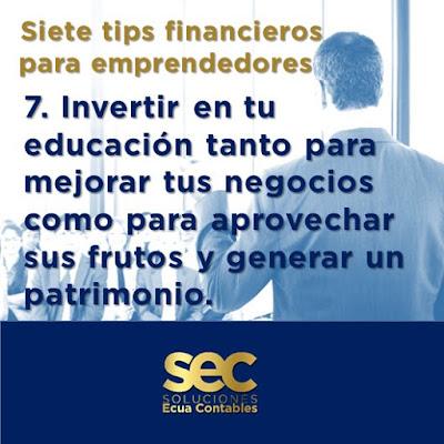 Invertir en tu educación tanto para mejorar tus negocios como para aprovechar sus frutos y generar un patrimonio. Así como hay que buscar herramientas para mejorar nuestras habilidades de negocios, también hay que hacerlo para nuestra educación financiera.