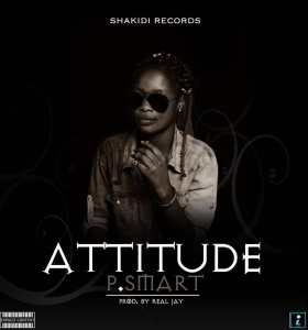 DOWNLOAD MUSIC: P Smart – Attitude [Prod. By Real J]