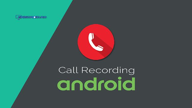 Cum înregistrezi automat o convorbire pe un telefon Android