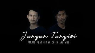 jangan tangisi pmmc feat irwan chiky and mdb